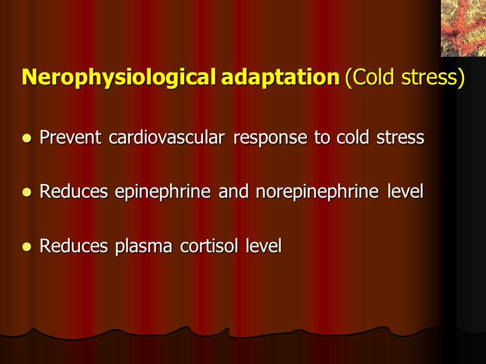 Nerophysiological adaptation (Cold stress) Prevent cardiovascular response to cold stress Prevent cardiovascular response to cold stress Reduces epine