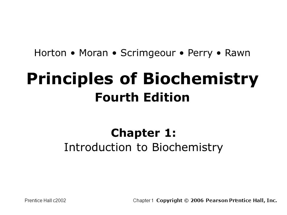 Prentice Hall c2002Chapter 11 Principles of Biochemistry Fourth Edition Chapter 1: Introduction to Biochemistry Copyright © 2006 Pearson Prentice Hall, Inc.