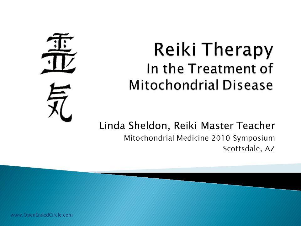 Linda Sheldon, Reiki Master Teacher Mitochondrial Medicine 2010 Symposium Scottsdale, AZ www.OpenEndedCircle.com