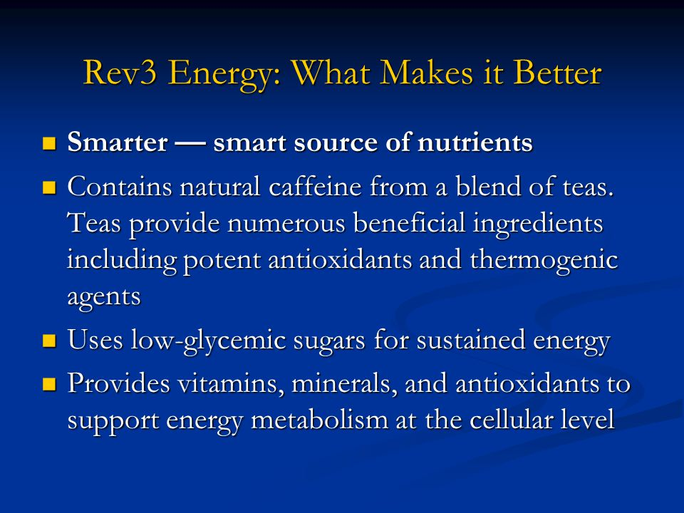 Rev3 Energy: What Makes it Better Smarter — smart source of nutrients Smarter — smart source of nutrients Contains natural caffeine from a blend of te