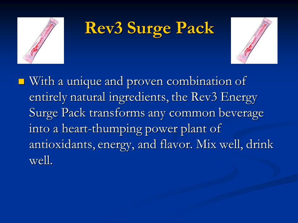 Rev3 Energy Surge Pack — Features Low sugar (2 g) Low sugar (2 g) Low Calories (10 calories) Low Calories (10 calories) Hydrating alternative to crash-and-burn energy drinks Hydrating alternative to crash-and-burn energy drinks Convenient to carry when you re on the go Convenient to carry when you re on the go Simple to use (mix with water) Simple to use (mix with water)