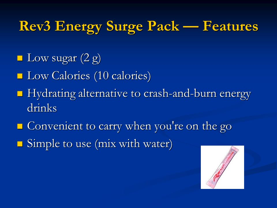 Rev3 Energy Surge Pack — Features Low sugar (2 g) Low sugar (2 g) Low Calories (10 calories) Low Calories (10 calories) Hydrating alternative to crash