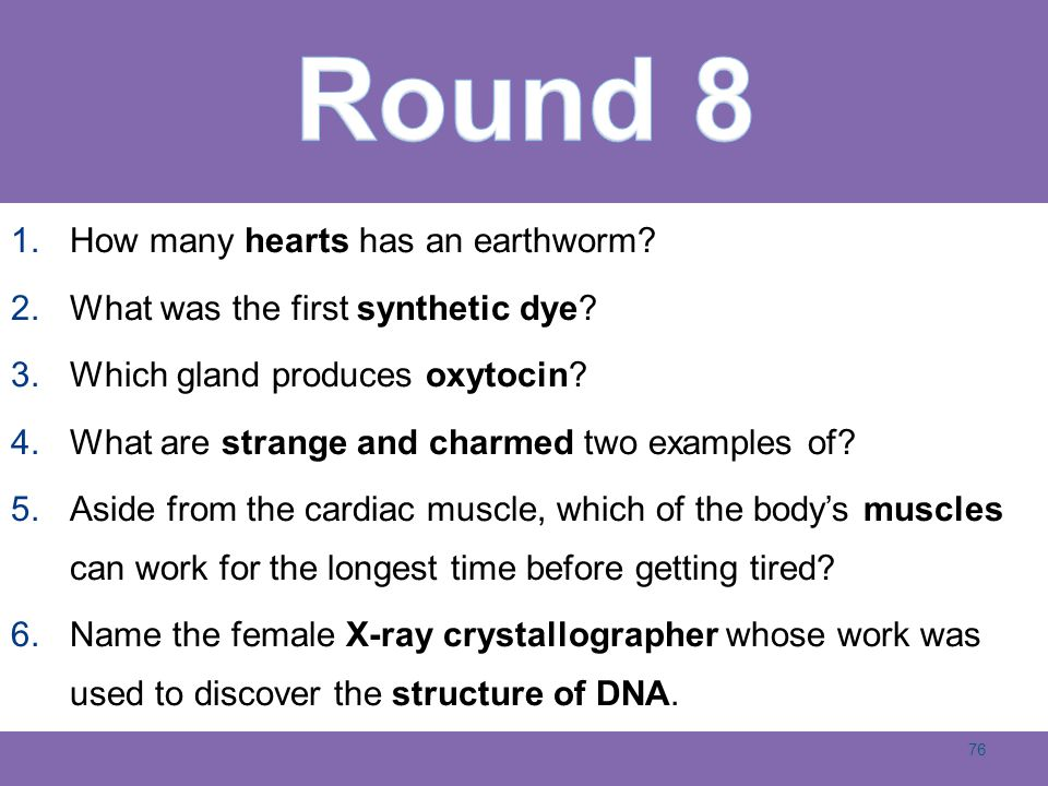 1.How many hearts has an earthworm. 2.What was the first synthetic dye.