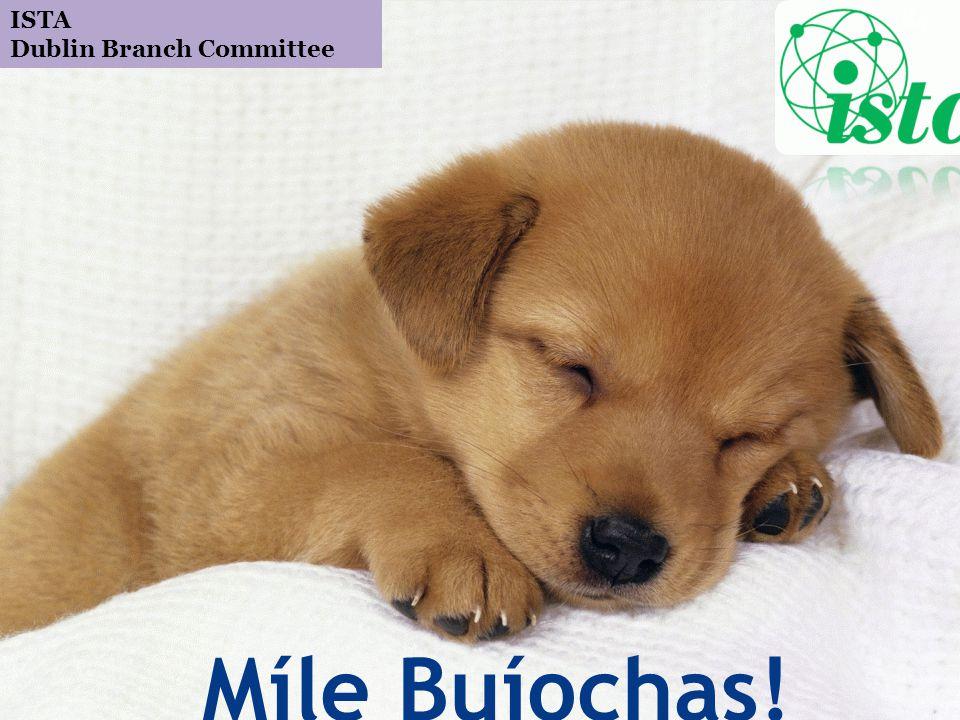 Míle Buíochas! ISTA Dublin Branch Committee 84
