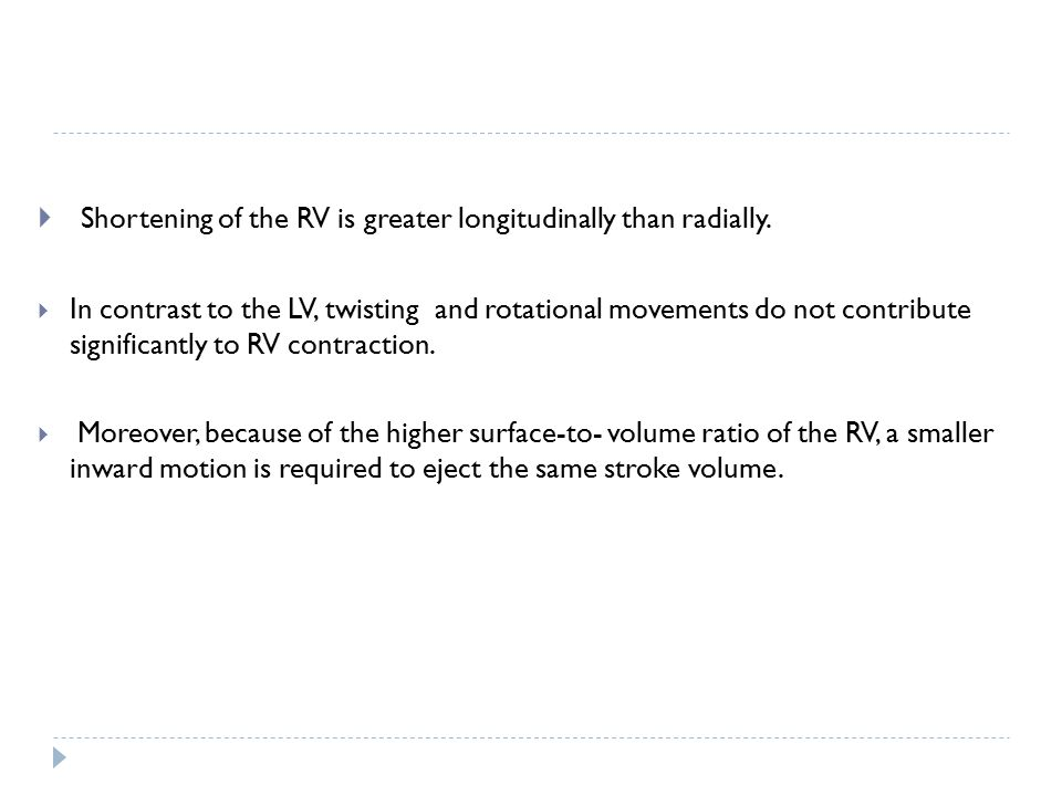  Shortening of the RV is greater longitudinally than radially.  In contrast to the LV, twisting and rotational movements do not contribute significa