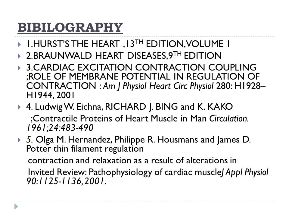BIBILOGRAPHY  1.HURST'S THE HEART,13 TH EDITION,VOLUME 1  2.BRAUNWALD HEART DISEASES,9 TH EDITION  3.CARDIAC EXCITATION CONTRACTION COUPLING ;ROLE