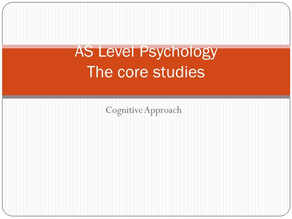 Cognitive Approach AS Level Psychology The core studies