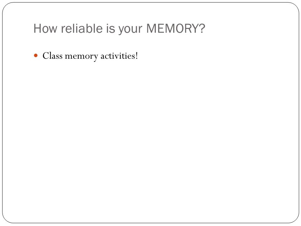 How reliable is your MEMORY Class memory activities!
