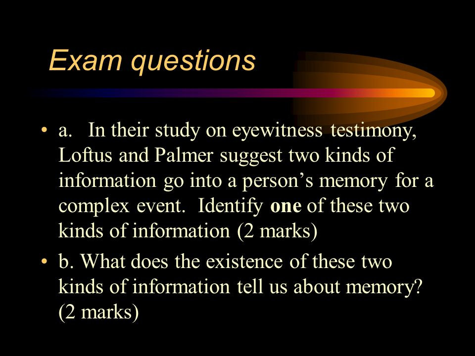 Exam questions In the study by Loftus and Palmer (eyewitness testimony), the participants were shown film clips of car accidents.