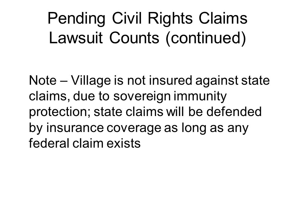 Pending Civil Rights Claims Lawsuit Counts (continued) Note – Village is not insured against state claims, due to sovereign immunity protection; state