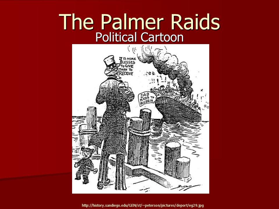 The Palmer Raids Political Cartoon http://history.sandiego.edu/GEN/st/~peterson/pictures/deport/eg29.jpg
