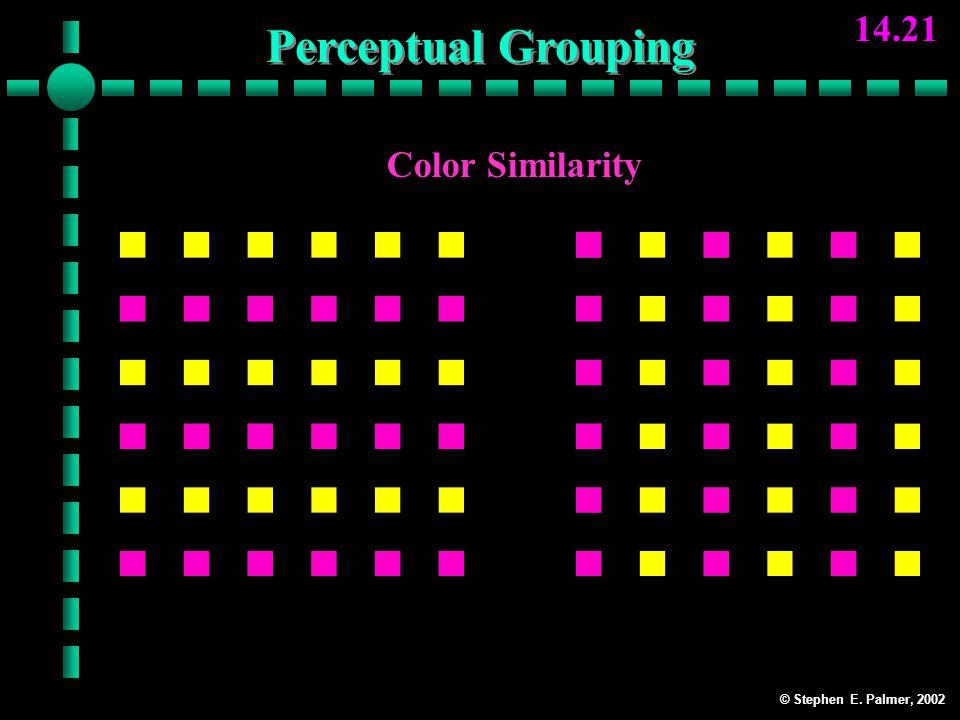 © Stephen E. Palmer, 2002 14.21 Color Similarity RowsColumns Perceptual Grouping