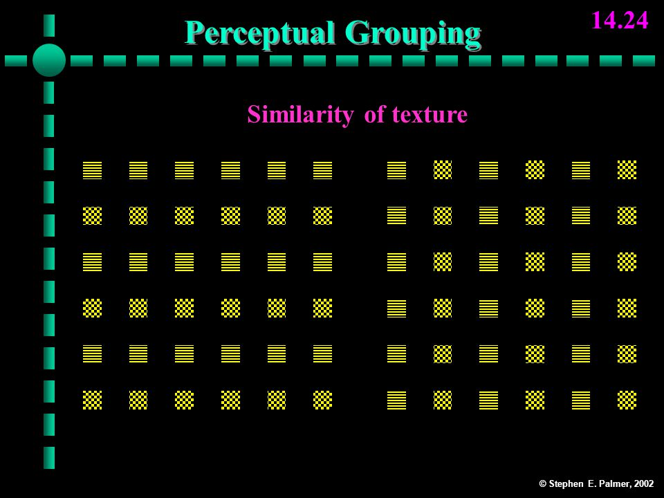 © Stephen E. Palmer, 2002 14.24 Similarity of texture Rows Perceptual Grouping Columns