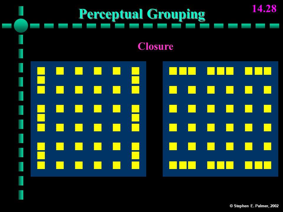 © Stephen E. Palmer, 2002 14.28 Closure ColumnsRows Perceptual Grouping