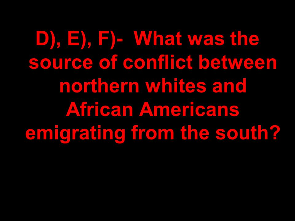 D), E), F)- What was the source of conflict between northern whites and African Americans emigrating from the south?