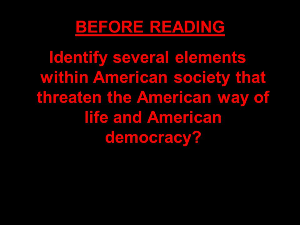 BEFORE READING Identify several elements within American society that threaten the American way of life and American democracy?
