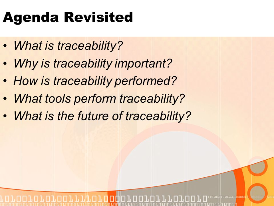 Agenda Revisited What is traceability.Why is traceability important.