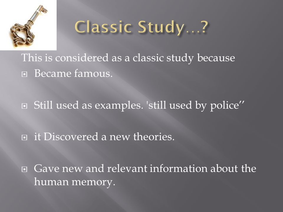 This is considered as a classic study because  Became famous.  Still used as examples. 'still used by police''  it Discovered a new theories.  Gav