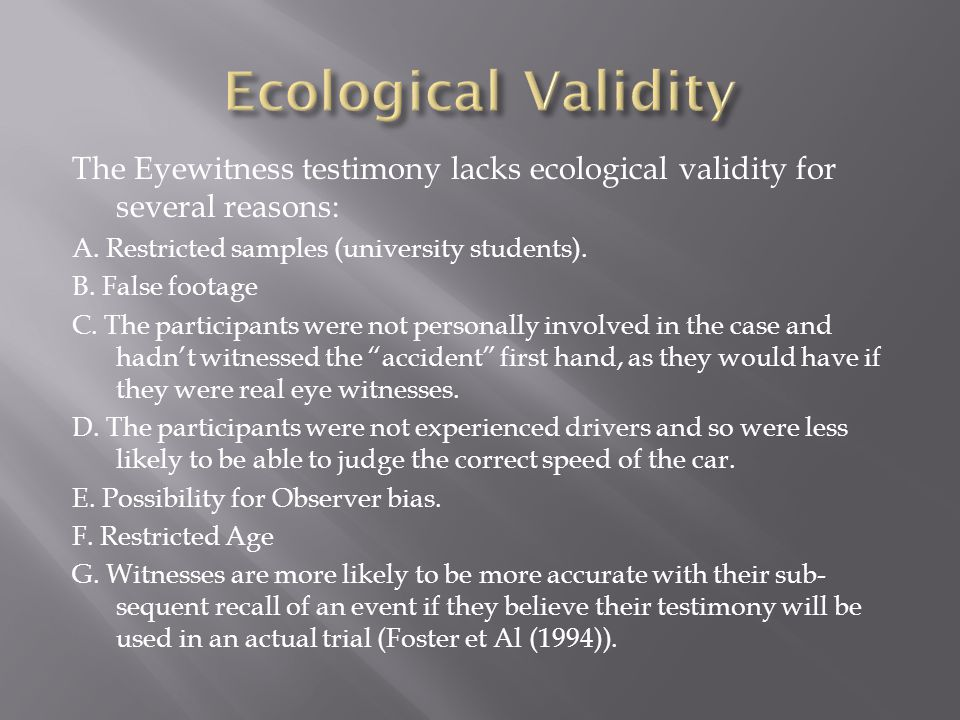 The Eyewitness testimony lacks ecological validity for several reasons: A.