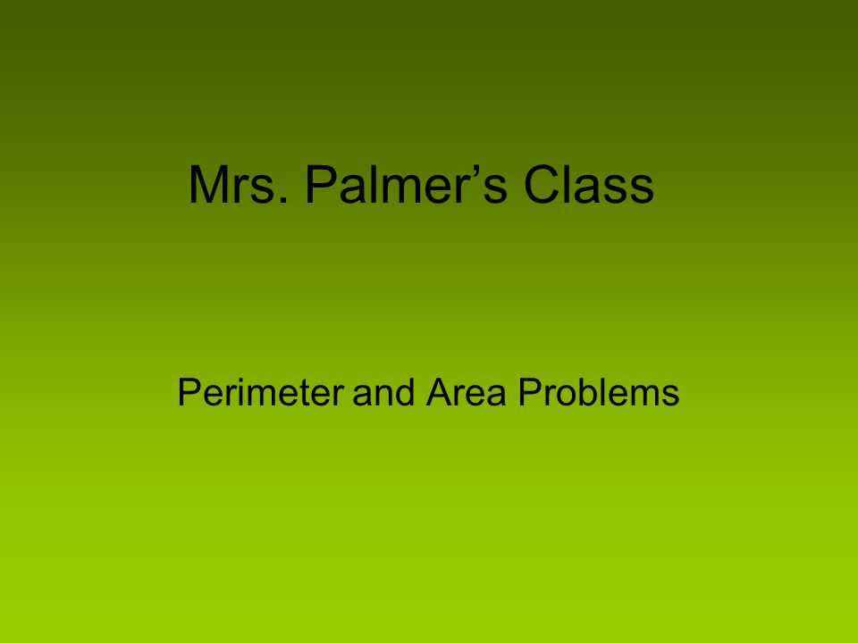 Mrs. Palmer's Class Perimeter and Area Problems