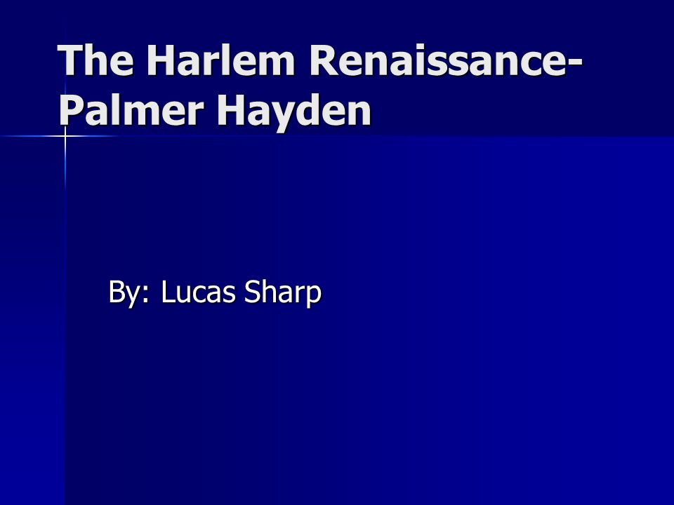The Harlem Renaissance- Palmer Hayden By: Lucas Sharp