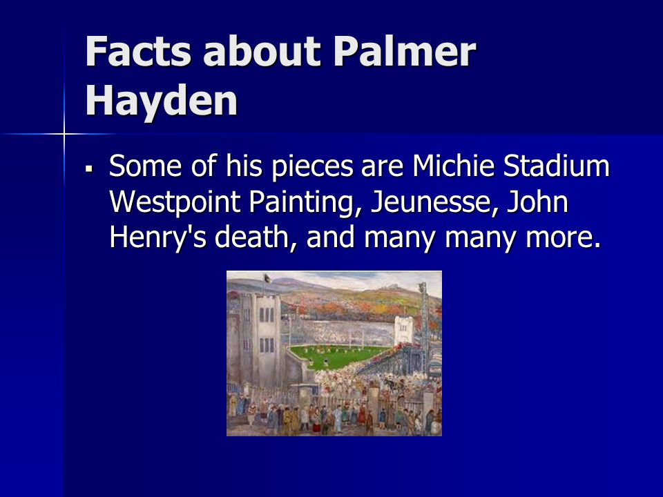 Facts about Palmer Hayden  Some of his pieces are Michie Stadium Westpoint Painting, Jeunesse, John Henry s death, and many many more.