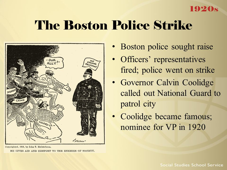 The Boston Police Strike Boston police sought raise Officers' representatives fired; police went on strike Governor Calvin Coolidge called out Nationa