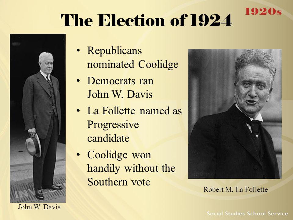 The Election of 1924 Republicans nominated Coolidge Democrats ran John W. Davis La Follette named as Progressive candidate Coolidge won handily withou