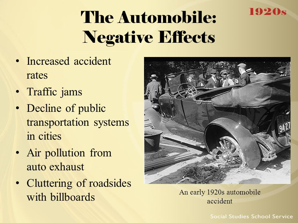 The Automobile: Negative Effects Increased accident rates Traffic jams Decline of public transportation systems in cities Air pollution from auto exha