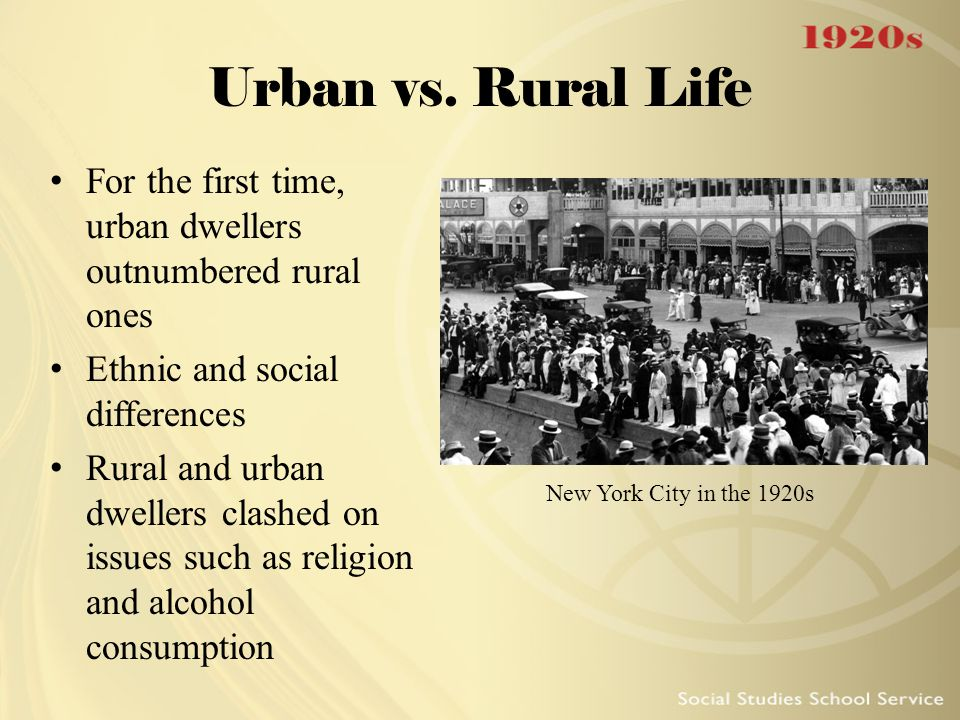 Urban vs. Rural Life For the first time, urban dwellers outnumbered rural ones Ethnic and social differences Rural and urban dwellers clashed on issue