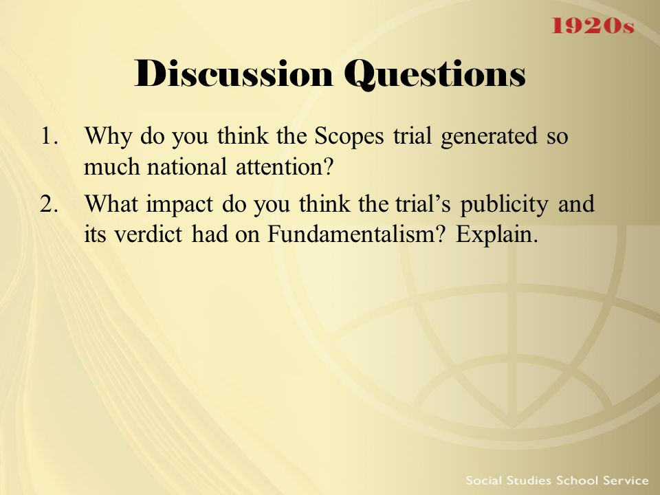 Discussion Questions 1.Why do you think the Scopes trial generated so much national attention? 2.What impact do you think the trial's publicity and it