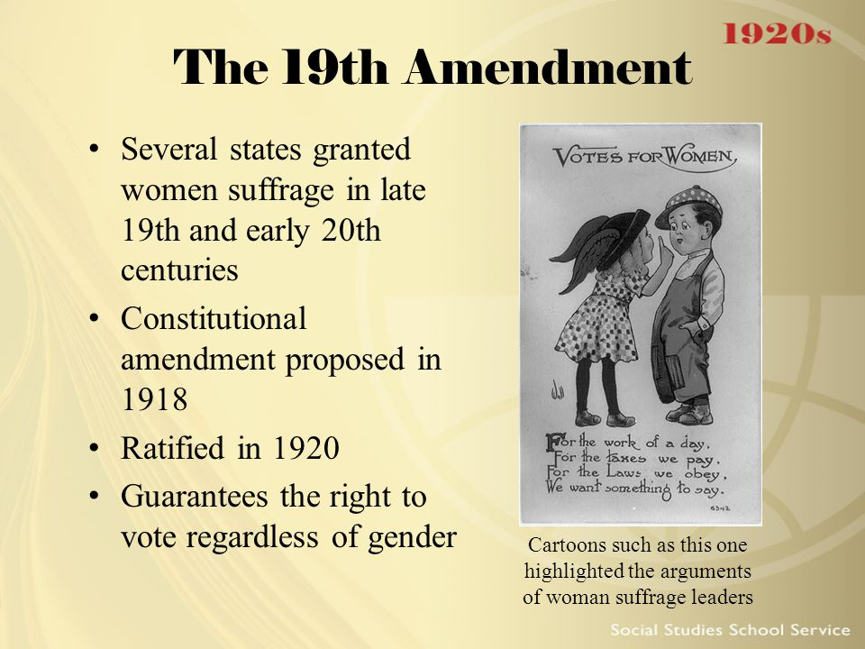 The 19th Amendment Several states granted women suffrage in late 19th and early 20th centuries Constitutional amendment proposed in 1918 Ratified in 1