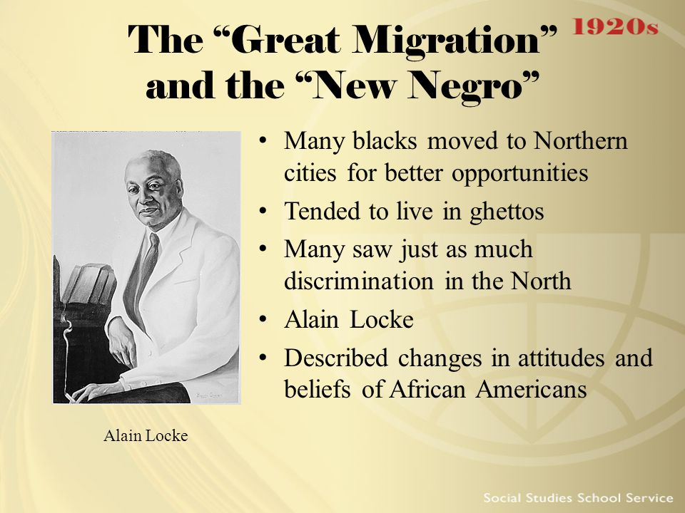 """The """"Great Migration"""" and the """"New Negro"""" Many blacks moved to Northern cities for better opportunities Tended to live in ghettos Many saw just as muc"""