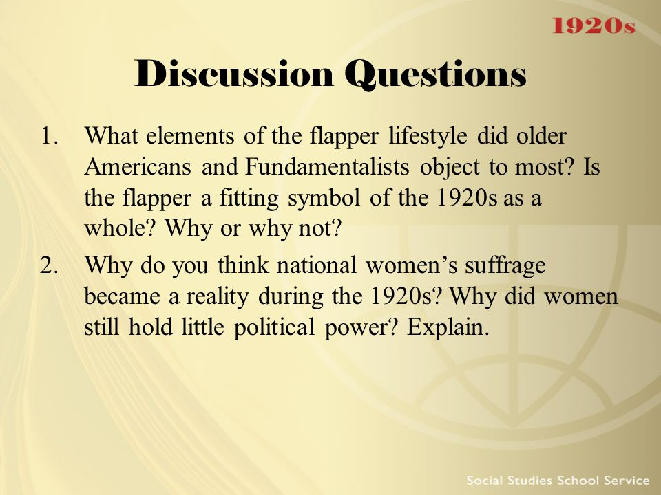 Discussion Questions 1.What elements of the flapper lifestyle did older Americans and Fundamentalists object to most? Is the flapper a fitting symbol