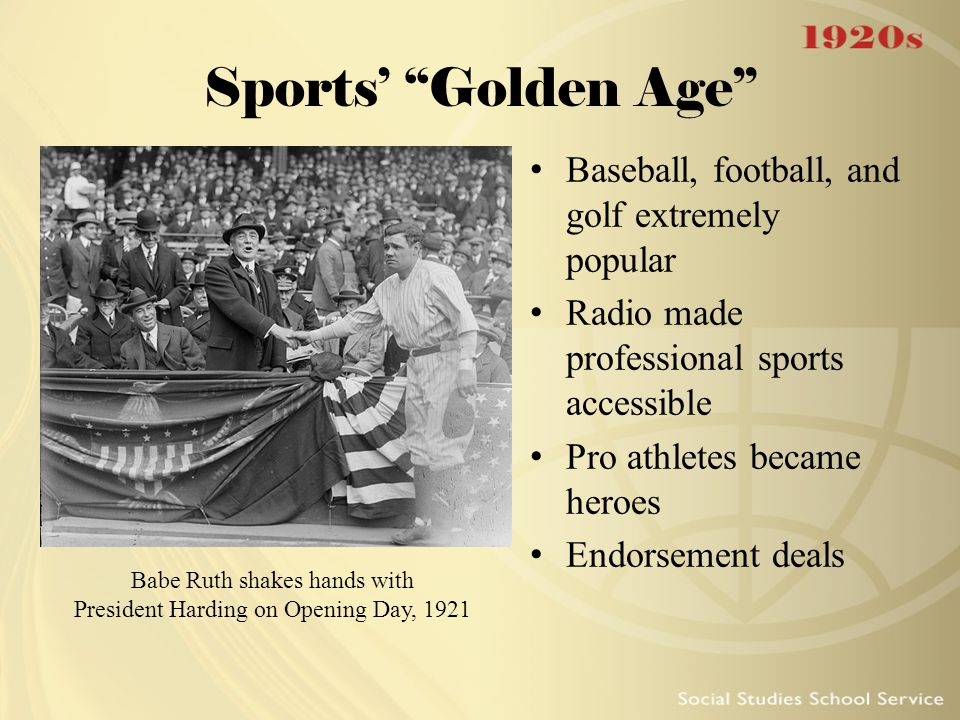 """Sports' """"Golden Age"""" Baseball, football, and golf extremely popular Radio made professional sports accessible Pro athletes became heroes Endorsement d"""