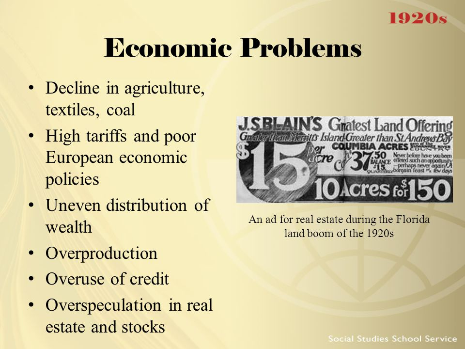 Economic Problems Decline in agriculture, textiles, coal High tariffs and poor European economic policies Uneven distribution of wealth Overproduction