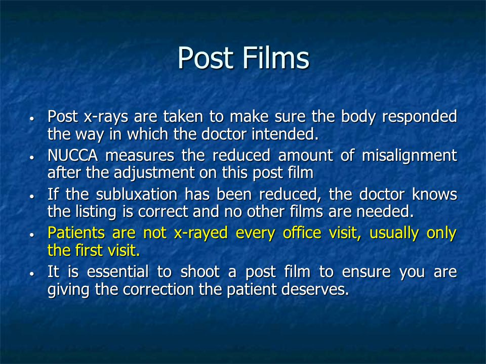 Post Films Post x-rays are taken to make sure the body responded the way in which the doctor intended. Post x-rays are taken to make sure the body res