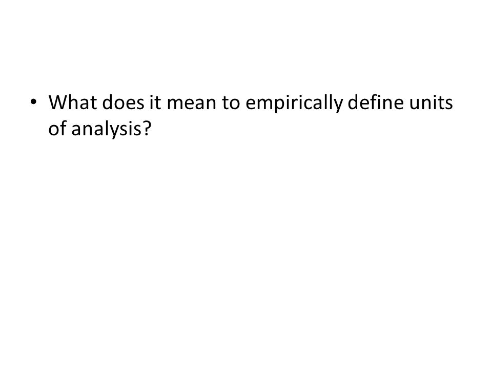 What does it mean to empirically define units of analysis?