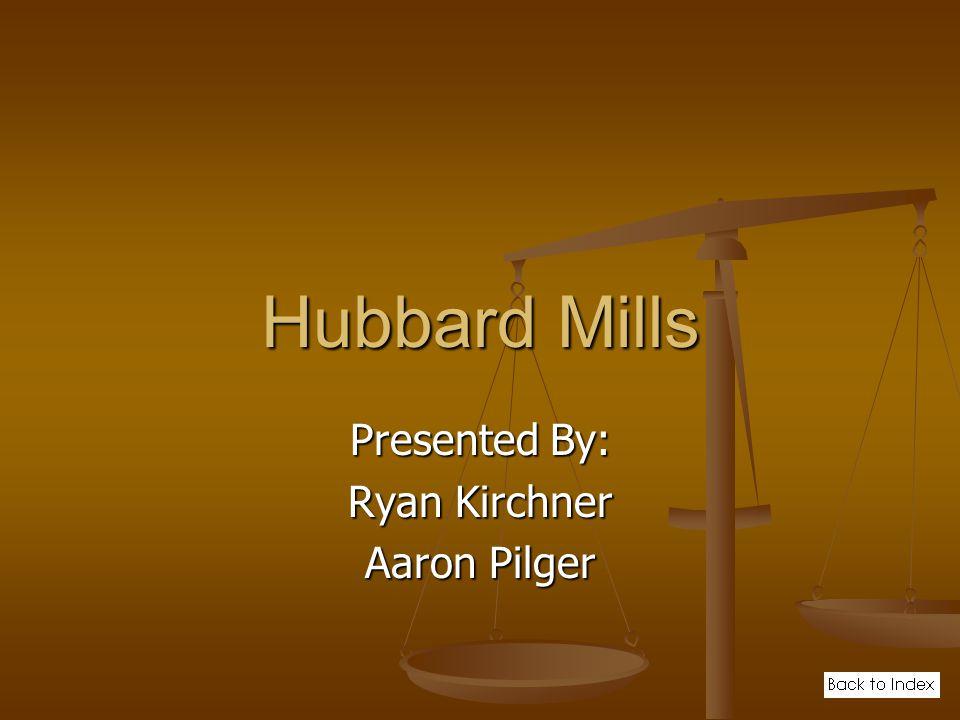Hubbard Mills Presented By: Ryan Kirchner Aaron Pilger