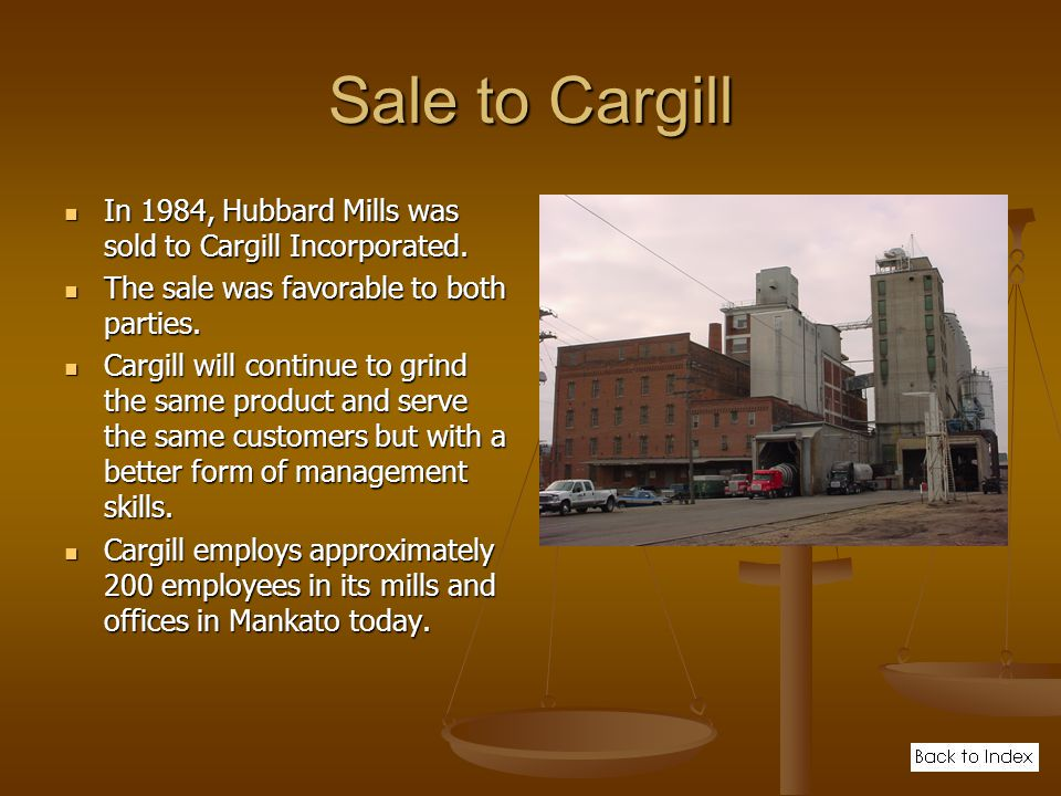 Sale to Cargill In 1984, Hubbard Mills was sold to Cargill Incorporated.