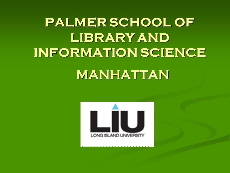 PALMER SCHOOL OF LIBRARY AND INFORMATION SCIENCE MANHATTAN