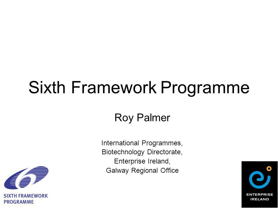 Sixth Framework Programme Roy Palmer International Programmes, Biotechnology Directorate, Enterprise Ireland, Galway Regional Office