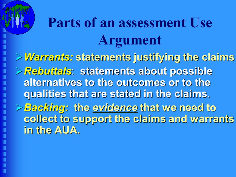 Equitable Values- sensitive Beneficial MeaningfulImpartialGeneralizableRelevantSufficient Consistent Interpretations about test taker's language ability AssessmentPerformance Assessment Reports/Scores Decisions Consequences
