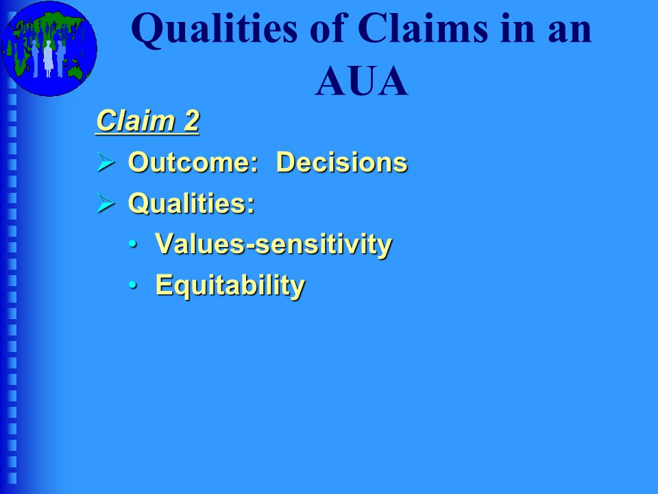 Qualities of Claims in an AUA Generic version of Claim 2: The decisions that are made on the basis of the interpretation take into consideration existing educational and societal values and relevant legal requirements and are equitable for those stakeholders who are affected by the decisions.