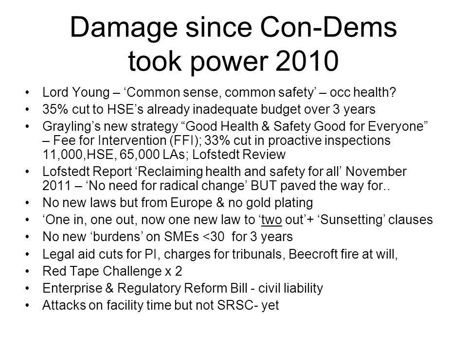 Damage since Con-Dems took power 2010 Lord Young – 'Common sense, common safety' – occ health.