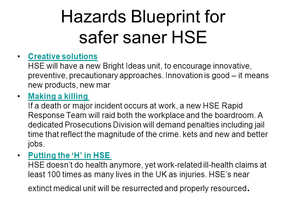 Hazards Blueprint for safer saner HSE Creative solutions HSE will have a new Bright Ideas unit, to encourage innovative, preventive, precautionary approaches.