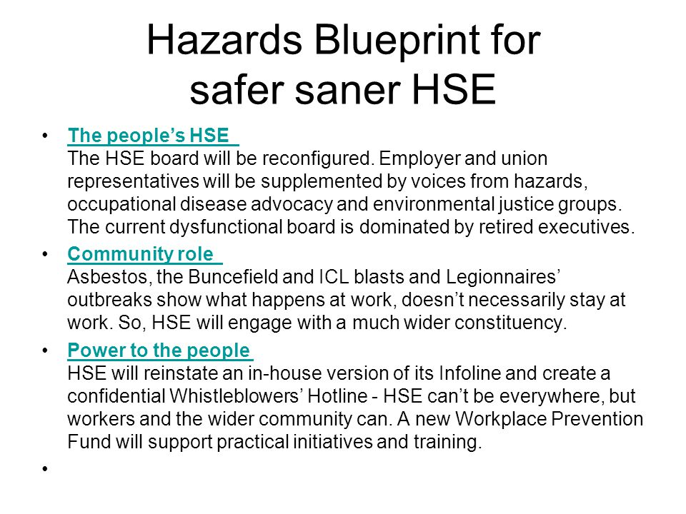 Hazards Blueprint for safer saner HSE The people's HSE The HSE board will be reconfigured.