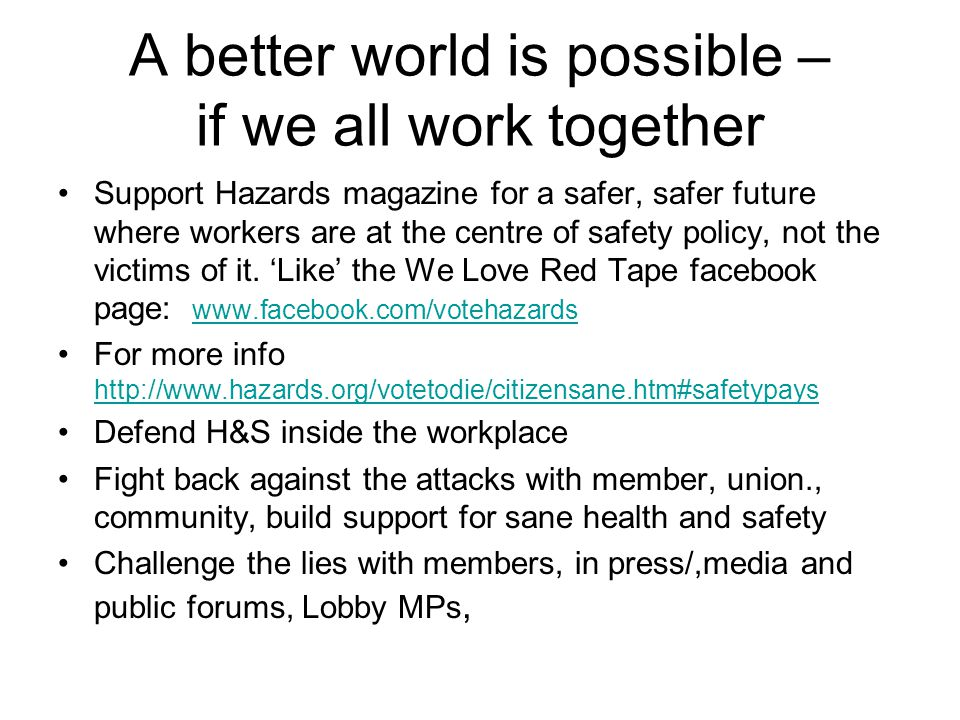 A better world is possible – if we all work together Support Hazards magazine for a safer, safer future where workers are at the centre of safety policy, not the victims of it.