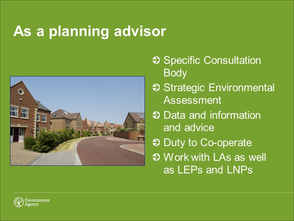 As a planning advisor Specific Consultation Body Strategic Environmental Assessment Data and information and advice Duty to Co-operate Work with LAs as well as LEPs and LNPs