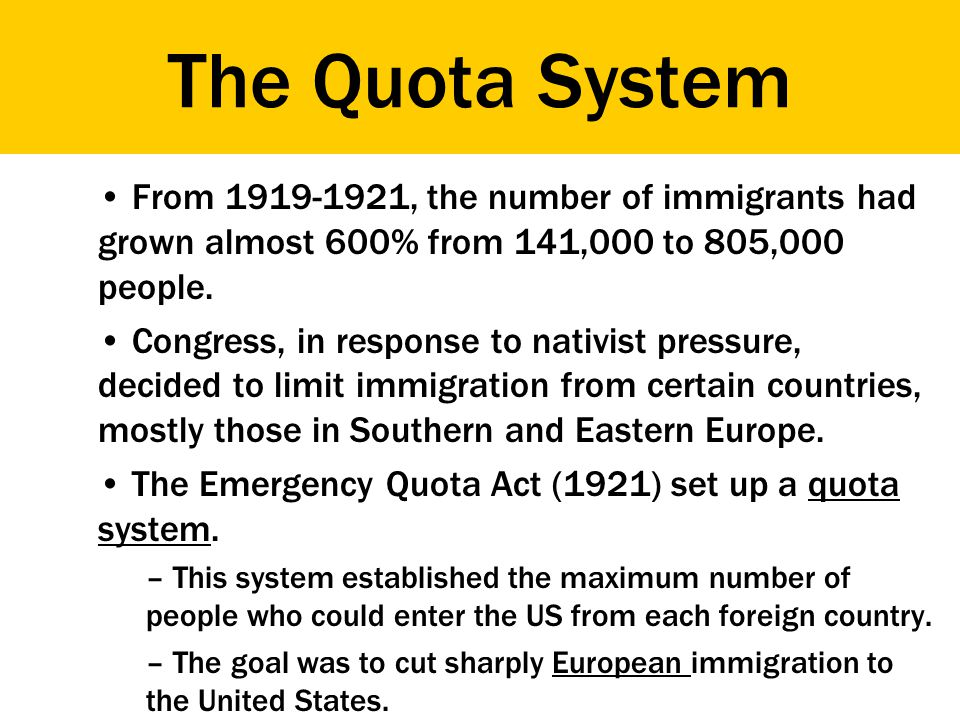 The Quota System From 1919-1921, the number of immigrants had grown almost 600% from 141,000 to 805,000 people. Congress, in response to nativist pres